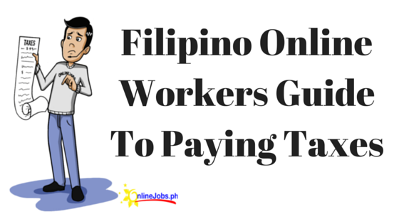 Filipino Online Workers Guide To Paying Taxes