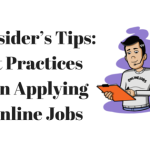 An Insider's Tips- Best Practices When Applying at Online Jobs