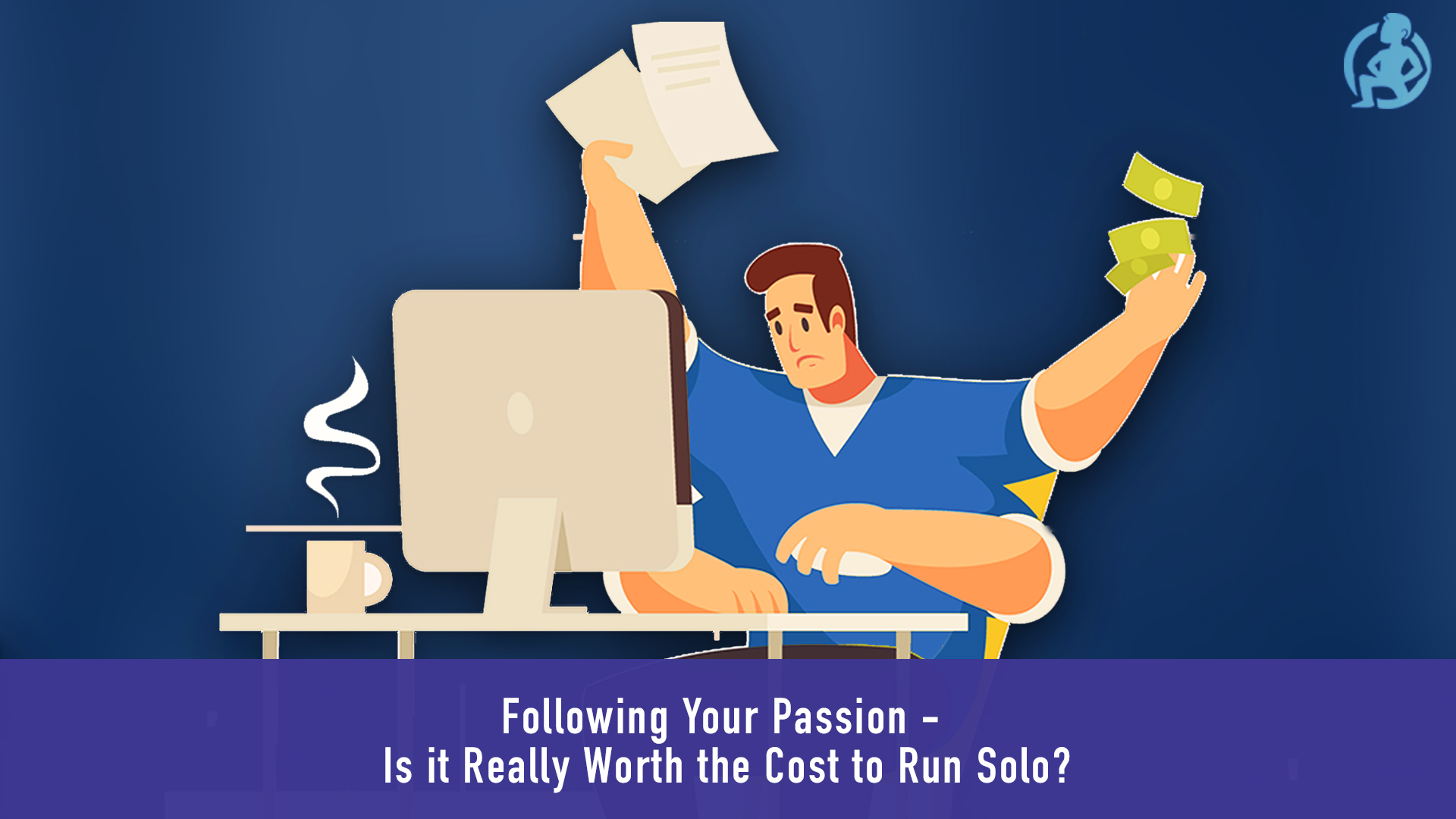Following Your Passion- Is it Really Worth the Cost to Run Solo_