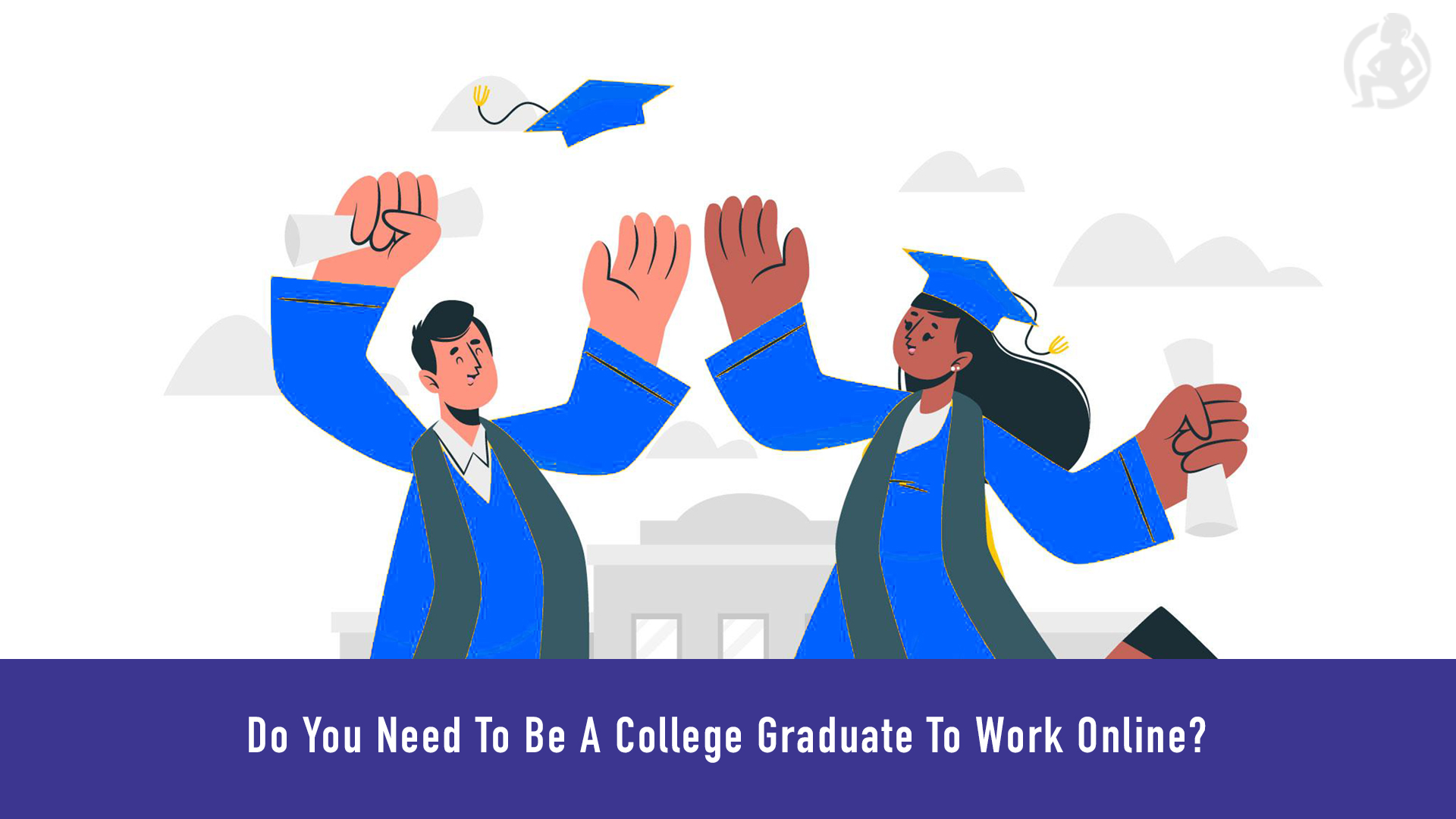 Do You Need To Be A College Graduate To Work Online_ - Update