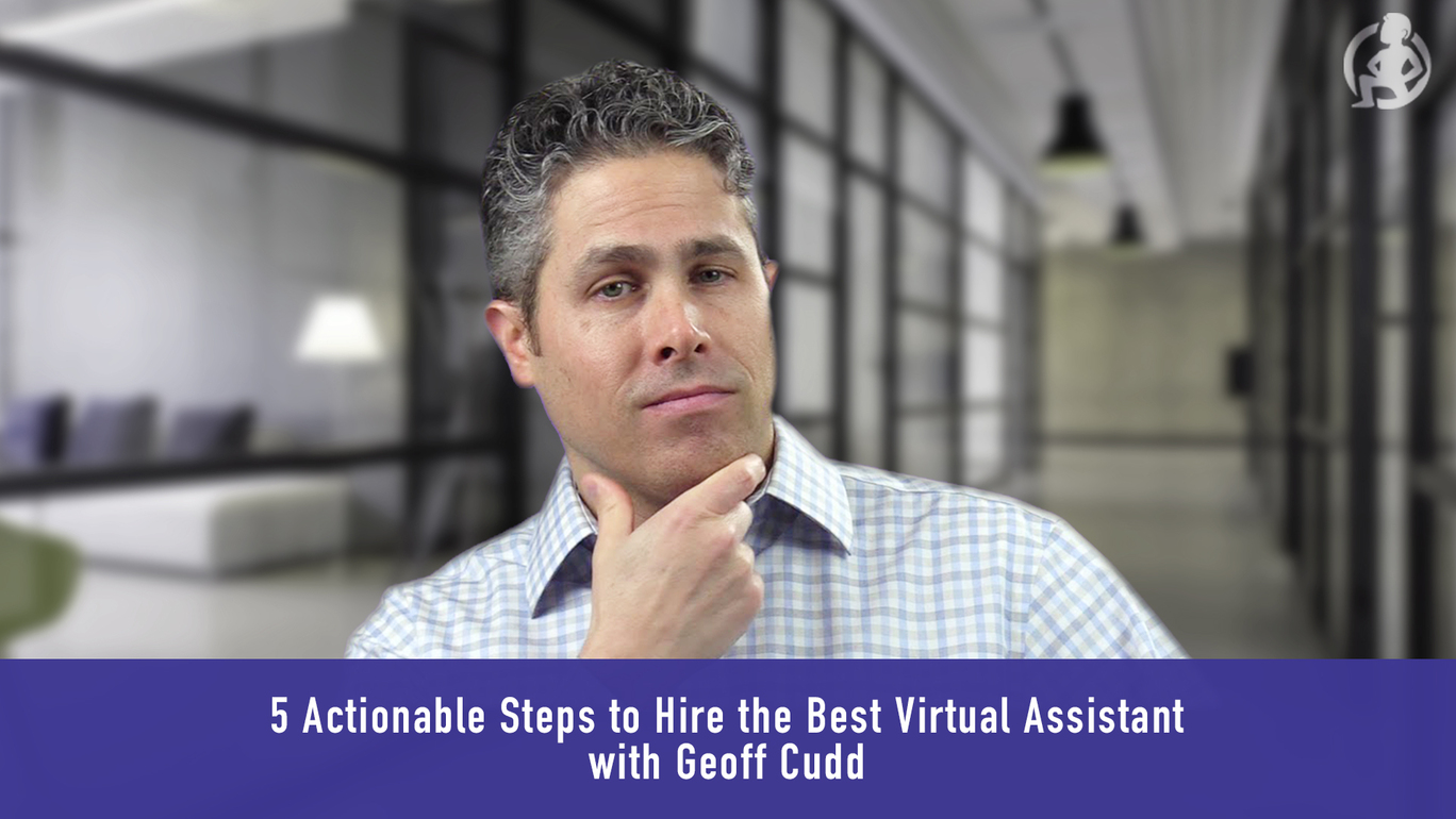 Geoff Cudd – 5 Actionable Steps to Hire the Best Virtual Assistant