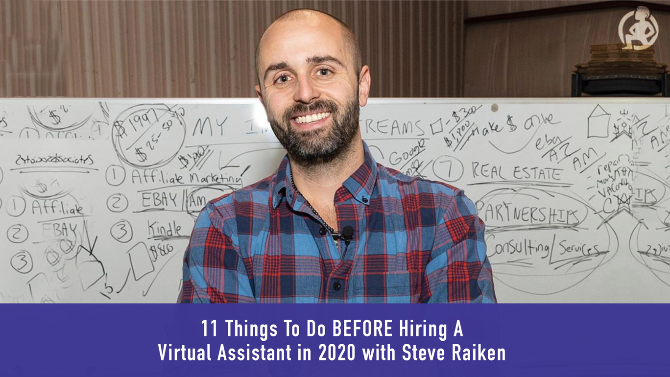 Steve Raiken – 11 Things To Do BEFORE Hiring A Virtual Assistant in 2020