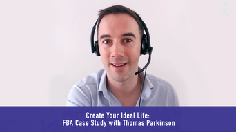 Create Your Ideal Life: FBA Case Study with Thomas Parkinson