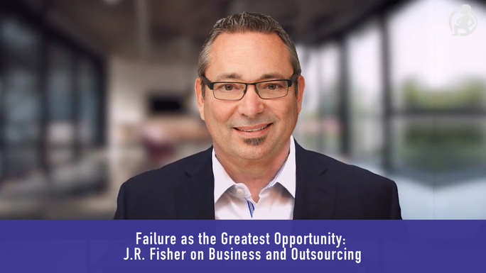 Failure as the Greatest Opportunity: JR Fisher on Business and Outsourcing