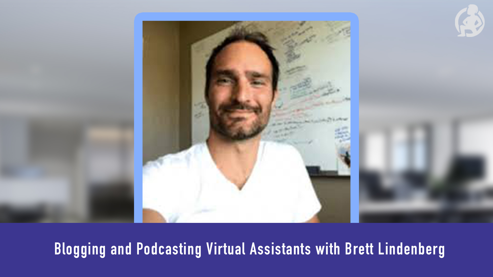 Case Study: Blogging and Podcasting Virtual Assistants – Brett Lindenberg