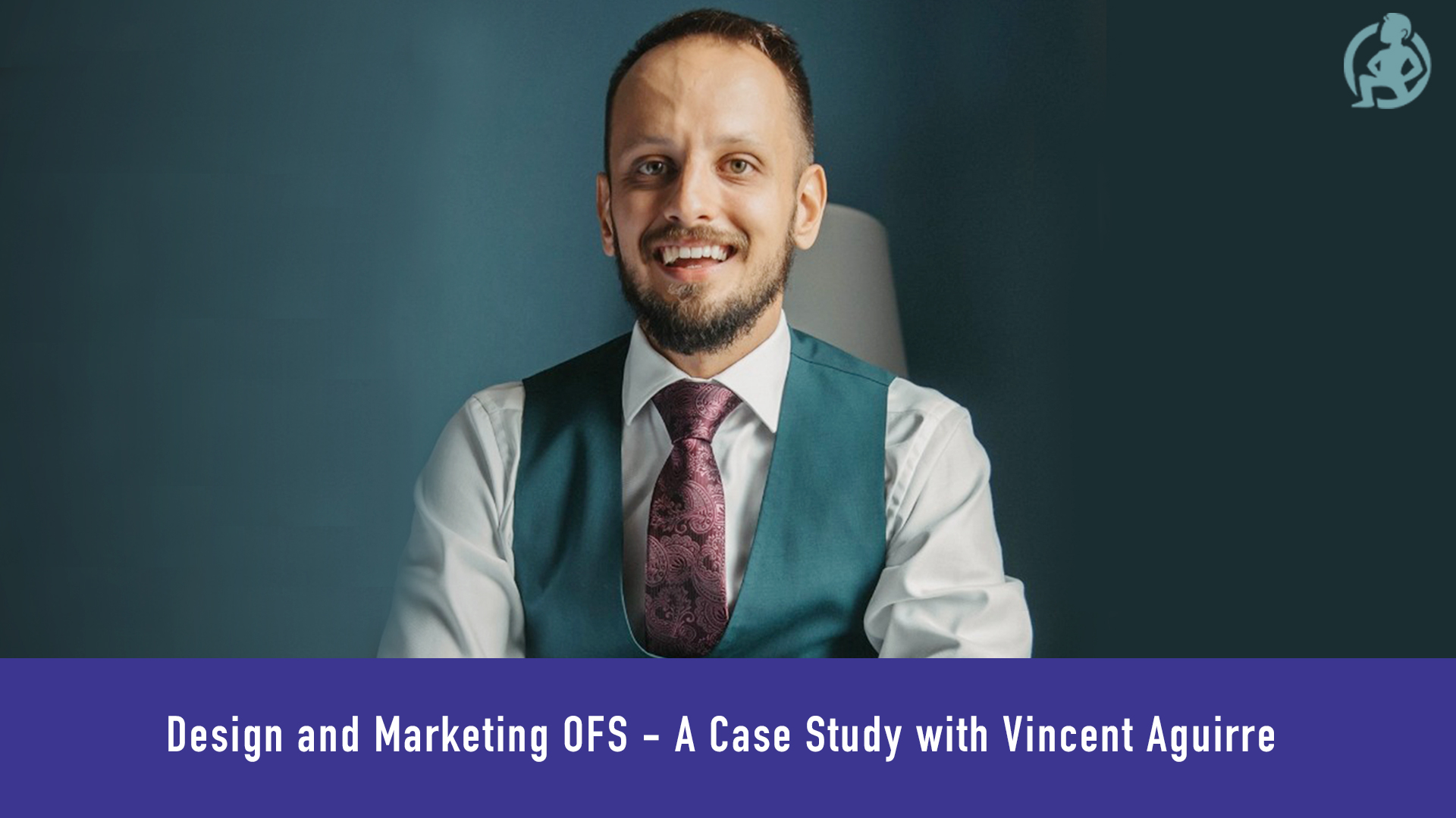 Case Study: Design and Marketing OFS – A Case Study with Vincent Aguirre