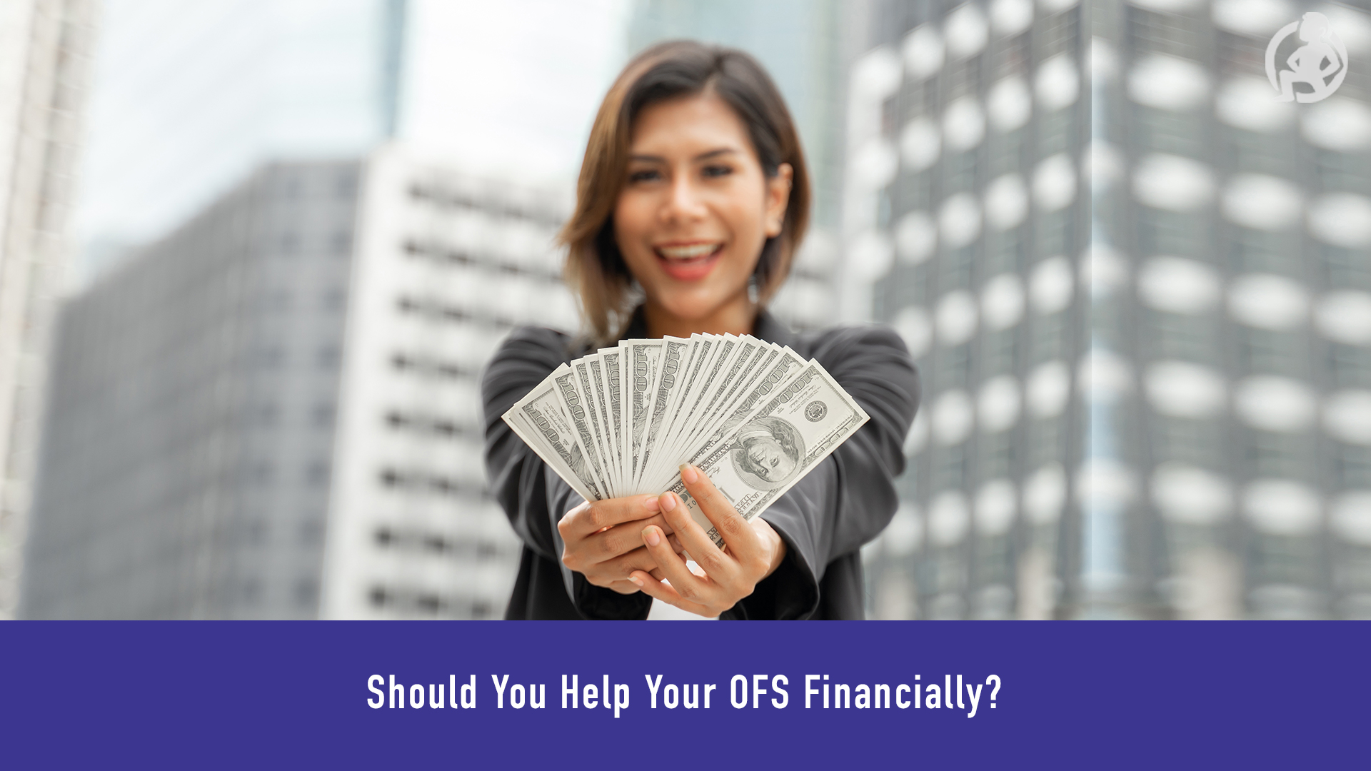 Should You Help Your OFS Financially? – Practical Advice